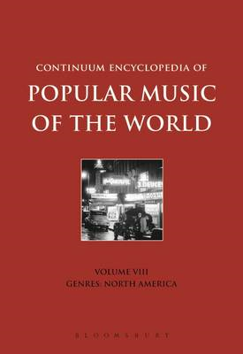 Continuum Encyclopedia of Popular Music of the World: v. 8: Genres: North America (BOK)
