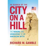In Search of the City on a Hill: The Making and Unmaking of an American Myth (BOK)