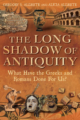 The Long Shadow of Antiquity: What Have the Greeks and Romans Done for Us? (BOK)