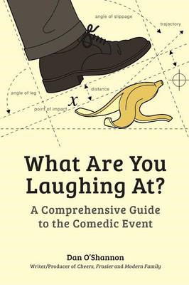 What are You Laughing At?: A Comprehensive Guide to the Comedic Event (BOK)