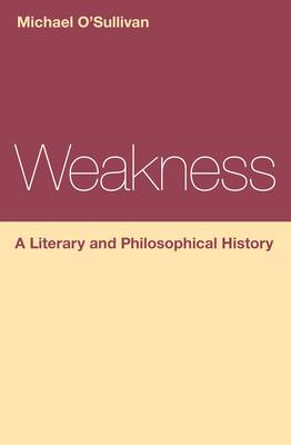 Weakness: A Literary and Philosophical History (BOK)