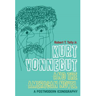 Kurt Vonnegut and the American Novel: A Postmodern Iconography (BOK)