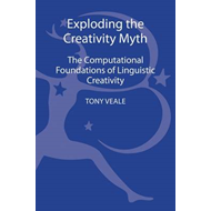 Exploding the Creativity Myth: The Computational Foundations of Linguistic Creativity (BOK)
