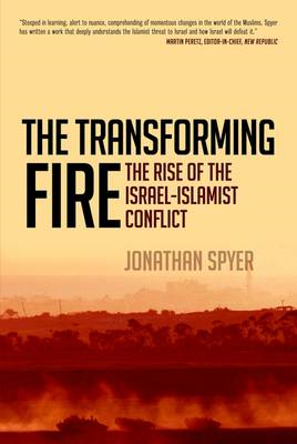 The Transforming Fire: The Rise of the Israel-Islamist Conflict (BOK)