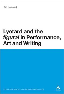 Lyotard and the Figural in Performance, Art and Writing (BOK)