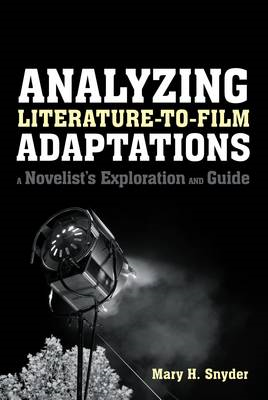 Analyzing Literature-to-Film Adaptations: A Novelist's Exploration and Guide (BOK)