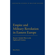 Empire and Military Revolution in Eastern Europe: Russia's Turkish Wars in the Eighteenth Century (BOK)