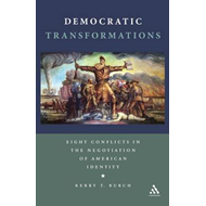 Democratic Transformations: Eight Conflicts in the Negotiation of American Identity (BOK)