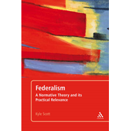 Federalism: A Normative Theory and Its Practical Relevance (BOK)