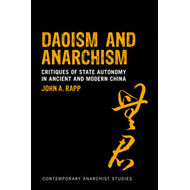 Daoism and Anarchism: Critiques of State Autonomy in Ancient and Modern China (BOK)