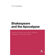 Shakespeare and the Apocalypse: Visions of Doom from Early Modern Tragedy to Popular Culture (BOK)