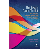 The Exam Class Toolkit: How to Create Engaging Lesson That Ensure Progression and Results (BOK)