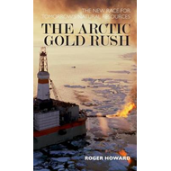 The Arctic Gold Rush: The New Race for Tomorrow's Natural Resources (BOK)