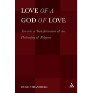 Love of a God of Love: Towards a Transformation of the Philosophy of Religion (BOK)