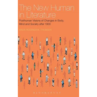 The New Human in Literature: Posthuman Visions of Changes in Body, Mind and Society After 1900 (BOK)
