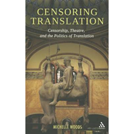 Censoring Translation: Censorship, Theatre, and the Politics of Translation (BOK)
