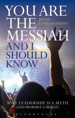 You are the Messiah and I Should Know: Why Leadership is a Myth (and Probably a Heresy) (BOK)