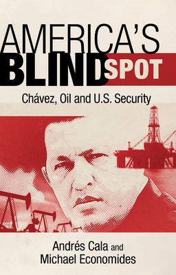America's Blind Spot: Chavez, Oil, and U.S. Security (BOK)