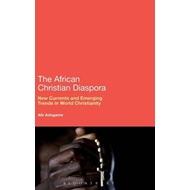 The African Christian Diaspora: New Currents and Emerging Trends in World Christianity (BOK)