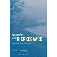 Excursions with Kierkegaard: Others, Goods, Death, and Final Faith (BOK)