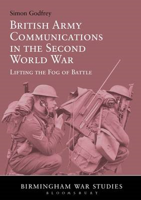 British Army Communications in the Second World War: Lifting the Fog of Battle (BOK)