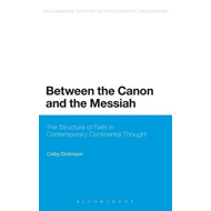 Between the Canon and the Messiah: The Structure of Faith in Contemporary Continental Thought (BOK)