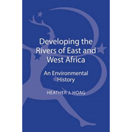 Developing the Rivers of East and West Africa: An Environmental History (BOK)