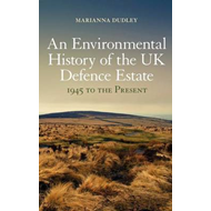 An Environmental History of the UK Defence Estate, 1945 to the Present (BOK)