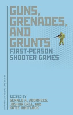 Guns, Grenades, and Grunts: First-Person Shooter Games (BOK)