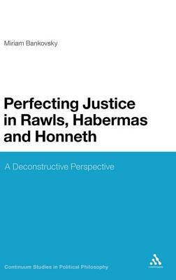 Perfecting Justice in Rawls, Habermas and Honneth: Constructivism from a Deconstructive Perspective (BOK)