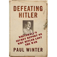 Defeating Hitler: Whitehall's Top Secret Report on Why Hitler Lost the War (BOK)