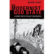 The Modernist God State: A Literary Study of the Nazisa Christian Reich (BOK)
