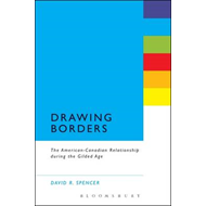 Drawing Borders: The American-Canadian Relationship During the Gilded Age (BOK)