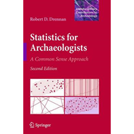 Statistics for Archaeologists: A Common Sense Approach (BOK)