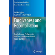 Forgiveness and Reconciliation: Psychological Pathways to Conflict Transformation and Peace Building (BOK)