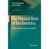 The Physical Basis of Biochemistry: Solutions Manual to the Second Edition (BOK)