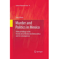 Murder and Politics in Mexico: Political Killings in the Partido De La Revolucion Democratica and It (BOK)