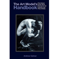 The Art Model's Handbook: The Naked Truth about Posing for Art Classes and Fine Artists (BOK)