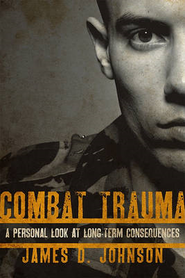 Combat Trauma: A Personal Look at Long-term Consequences (BOK)