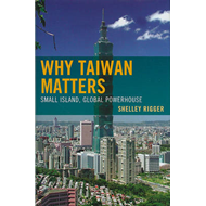 Why Taiwan Matters: Small Island, Global Powerhouse (BOK)