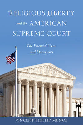 Religious Liberty and the American Supreme Court: The Essential Cases and Documents (BOK)