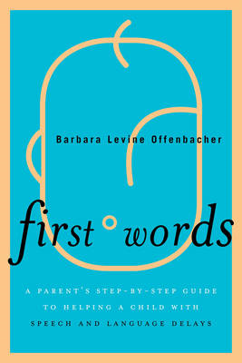 First Words: A Parent's Step-by-step Guide to Helping a Child with Speech and Language Delays (BOK)
