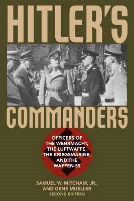 Hitler's Commanders: Officers of the Wehrmacht, the Luftwaffe, the Kriegsmarine, and the Waffen-SS (BOK)