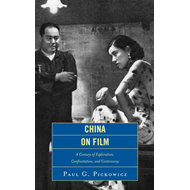 China on Film: A Century of Exploration, Confrontation, and Controversy (BOK)