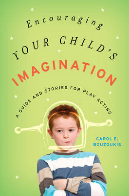 Encouraging Your Child's Imagination: A Guide and Stories for Play Acting (BOK)