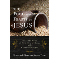 The Food and Feasts of Jesus: Inside the World of First Century Fare, with Menus and Recipes (BOK)