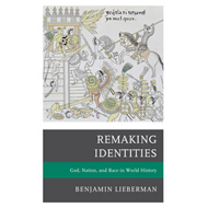 Remaking Identities: God, Nation, and Race in World History (BOK)