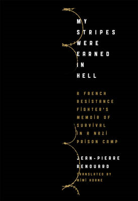 My Stripes Were Earned in Hell: A French Resistance Fighter's Memoir of Survival in a Nazi Prison Ca (BOK)