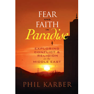Fear and Faith in Paradise: Exploring Conflict and Religion in the Middle East (BOK)