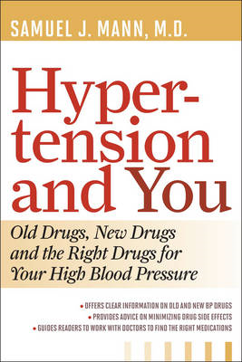 Hypertension and You: Old Drugs, New Drugs, and the Right Drugs for Your High Blood Pressure (BOK)